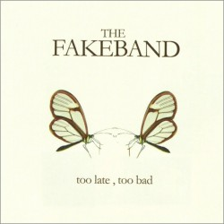 "The Fakeband·""Too late, too bad"""