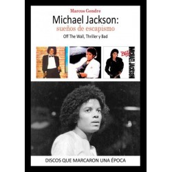 "Marcos Gendre·""Michael Jackson: sueños de escapismo. Off the wall, Thriller,y Bad"""