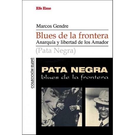 """Marcos Gendre · """"Pata Negra. Blues de la frontera. Anarquía y libertad de los Amador"""""""